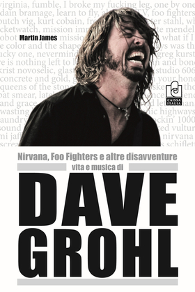 Nirvana, Foo Fighters e altre disavventure. Vita e musica di Dave Grohl
