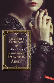 (epub) Lady Almina e la vera storia di Downton Abbey