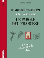 Quaderno d'esercizi per imparare le parole del francese N. 3