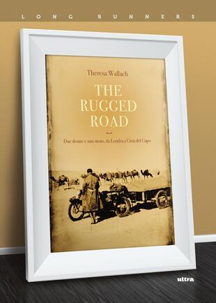 copertina The rugged road. Due donne e una moto, da Londra a Città del Capo
