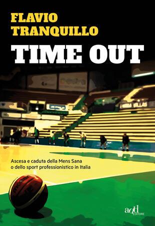 copertina Time out. Ascesa e caduta della Mens Sana o dello sport professionistico in Italia