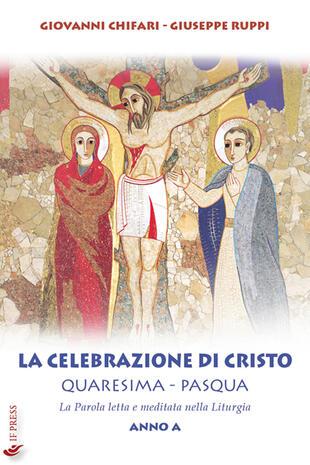 copertina La celebrazione di Cristo. Quaresima e Pasqua. Anno A