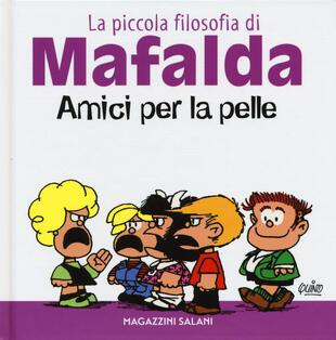 copertina Amici per la pelle. La piccola filosofia di Mafalda. Ediz. illustrata