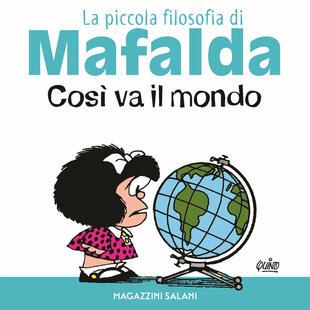 copertina Così va il mondo. La piccola filosofia di Mafalda. Ediz. illustrata
