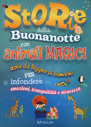 copertina Storie della buonanotte con animali magici. Storie da leggere ai bambini per infondere emozioni, tranquillità e sicurezza. Ediz. a colori