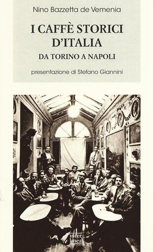 copertina I caffè storici d'Italia da Torino a Napoli. Figure, ambienti, aneddoti, epigrammi con illustrazioni e ritratti