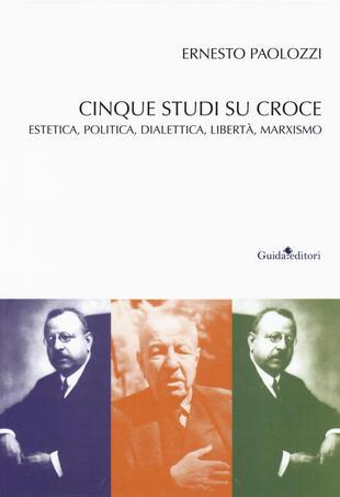 copertina Cinque studi su Benedetto Croce. Estetica, politica, dialettica, libertà, marxismo