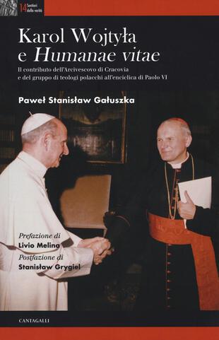 copertina Karol Wojtyla e «Humanae Vitae». Il contributo dell'arcivescovo di Cracovia e del gruppo di teologi polacchi all'enciclica di Paolo VI