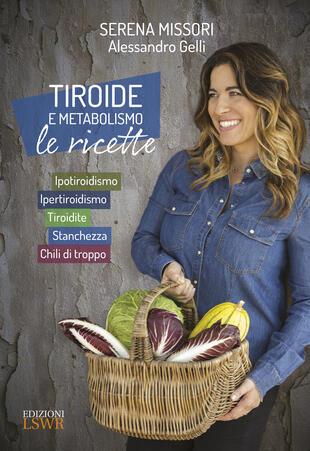 copertina Tiroide e metabolismo. Le ricette. Ipotiroidismo, ipertiroidismo, tiroidite, stanchezza, chili di troppo