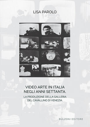 copertina Video arte in Italia negli anni Settanta. La produzione della Galleria del Cavallino di Venezia