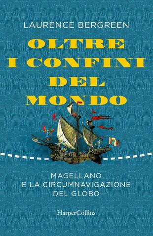 copertina Oltre i confini del mondo. La storia di Ferdinando Magellano e della prima straordinaria circumnavigazione della terra