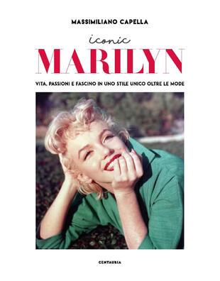 copertina Iconic Marilyn. Vita, passioni e fascino in uno stile unico oltre le mode. Ediz. illustrata