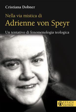 copertina Nella via mistica di Adrienne von Speyr. Un tentativo di fenomenologia teologica