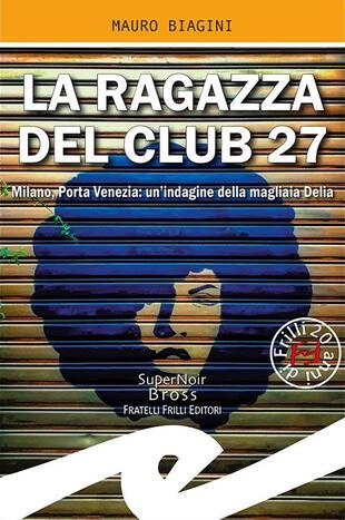 copertina La ragazza del Club 27. Milano, Porta Venezia: un'indagine della magliaia Delia