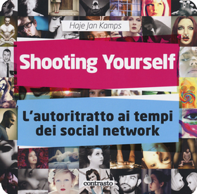 Shooting yourself. L'autoritratto ai tempi dei social network. Ediz. illustrata