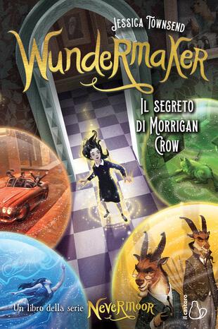 copertina Wundermaker. Il segreto di Morrigan Crow. Nevermoor. Vol. 2
