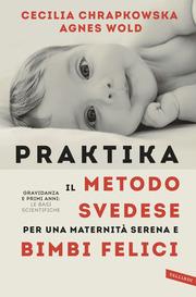 Praktika. Il metodo svedese per una maternità serena e bimbi felici