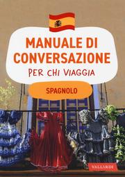 Spagnolo. Manuale di conversazione per chi viaggia