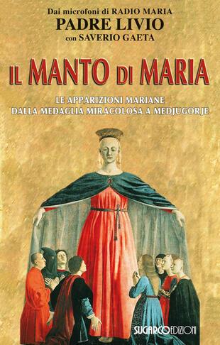 copertina Il manto di Maria. Le apparizioni mariane dalla medaglia miracolosa a Medjugorje