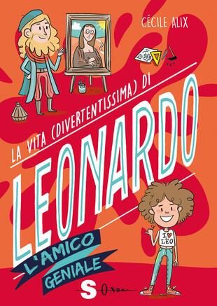 copertina La vita (divertentissima) di Leonardo. L'amico geniale