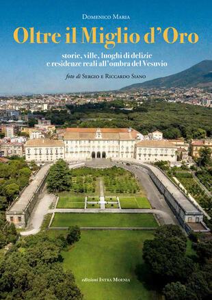 copertina Oltre il Miglio d'Oro. Storie, ville, luoghi di delizie e residenze reali all'ombra del Vesuvio