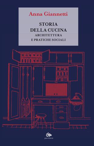 copertina Storia della cucina. Architettura e pratiche sociali