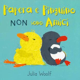 copertina Papera e Pinguino non sono amici. Ediz. a colori