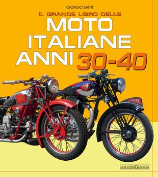 copertina Il grande libro delle moto italiane anni 30-40. Ediz. illustrata