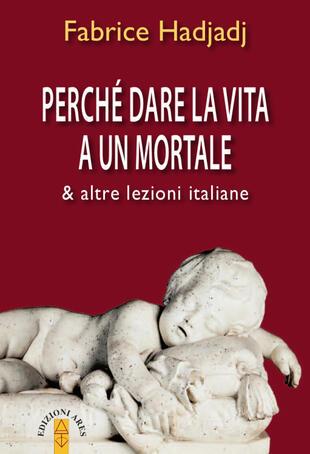 copertina Perché dare la vita a un mortale & altre lezioni italiane