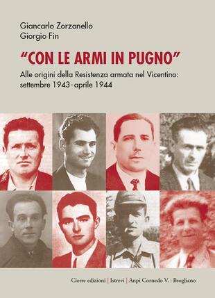 copertina Con le armi in pugno. Alle origini della Resistenza armata nel Vicentino. Settembre 1943-aprile 1944