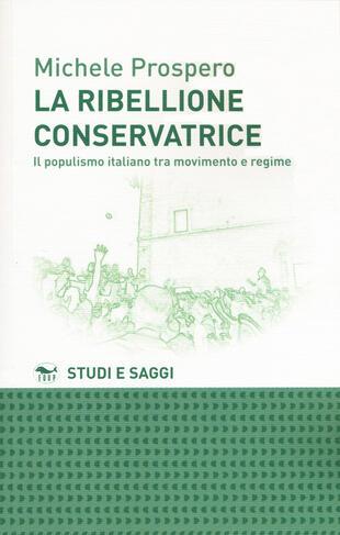 copertina La ribellione conservatrice. Il populismo italiano tra movimento e regime