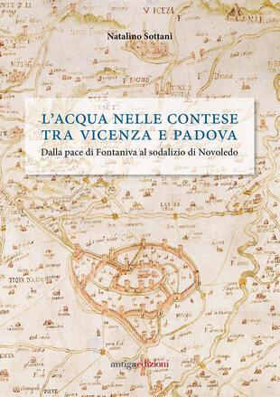 copertina L' acqua nelle contese tra Vicenza e Padova. Dalla pace di Fontaniva al sodalizio di Novoledo