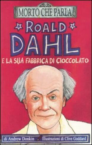 copertina Roald Dahl e la sua fabbrica di cioccolato