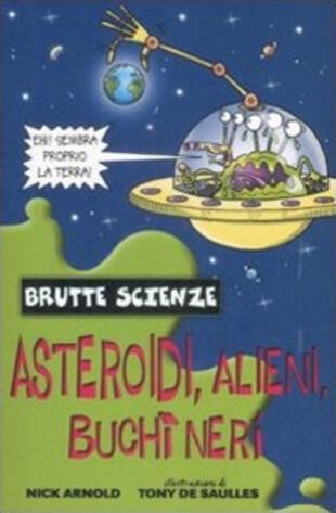 copertina Asteroidi, alieni, buchi neri e altri complessi corpi celesti
