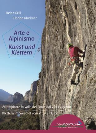 copertina Arte e alpinismo. Arrampicare in Valle del Sarca dal 5° al 7° grado. Ediz. italiana e tedesca