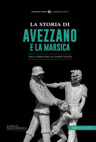 copertina La storia di Avezzano e la Marsica. Dalla preistoria ai giorni nostri
