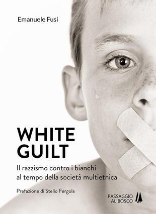 copertina White guilt. Il razzismo contro i bianchi al tempo della società multietnica