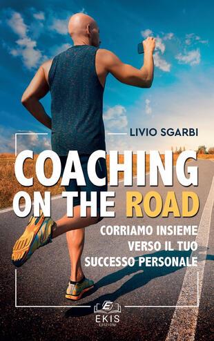 copertina Coaching on the road. Corriamo insieme verso il tuo successo personale