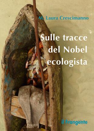 copertina Sulle tracce del Nobel ecologista