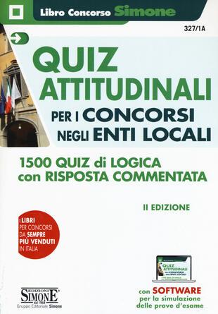 copertina Quiz attitudinali per il concorso negli Enti Locali. 1500 quiz di logica con risposta commentata. Con software di simulazione