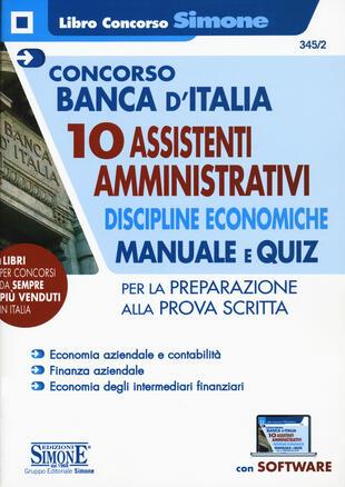 copertina Concorso Banca d'Italia. 10 assistenti amministrativi. Discipline economiche. Manuale e quiz per la preparazione alla prova scritta. Con software di simulazione