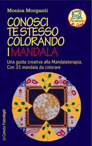 copertina Conosci te stesso colorando i mandala. Una guida creativa alla mandalaterapia. Con 35 mandala da colorare. Con Contenuto digitale per accesso on line