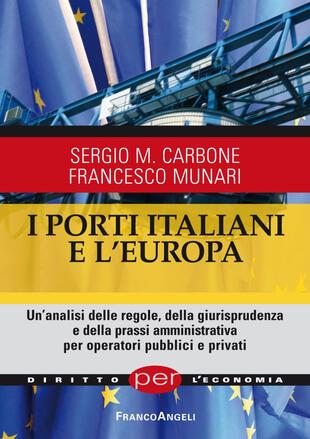 copertina I porti italiani e l'Europa. Un'analisi delle regole, della giurisprudenza e della prassi amministrativa per operatori pubblici e privati