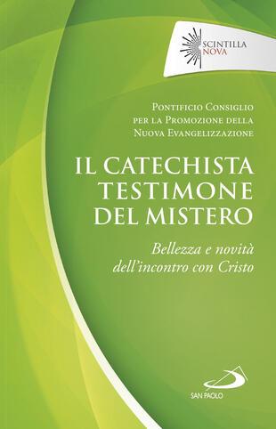 copertina Il catechista testimone del mistero. Bellezza e novità dell'incontro con Cristo