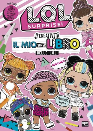 copertina L.O.L Surprise! - #Creatività - Il mio super libro delle L.O.L.