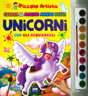 copertina Colora il magico mondo degli unicorni con gli acquarelli. Piccolo artista. Ediz. a colori. Con gadget