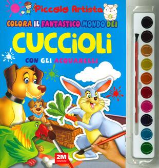 copertina Colora il fantastico mondo dei cuccioli con gli acquarelli. Piccolo artista. Ediz. a colori. Con gadget