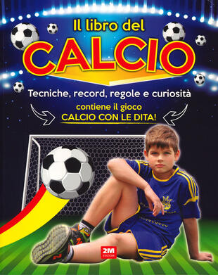 copertina Il libro del calcio. Tecniche, record, regole e curiosità. Ediz. a colori
