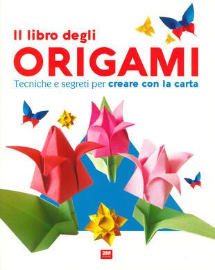 copertina Il libro degli origami. Tecniche e segreti per creare con la carta. Ediz. a colori