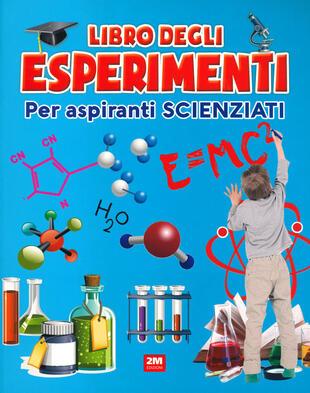copertina Il libro degli esperimenti. Per aspiranti scienziati. Ediz. a colori